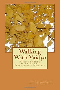 http://www.amazon.com/Walking-Vaidya-Ayurveda-Preventative-Medicine/dp/0985978600/?qid=1432045880&s=books&sr=1-1&keywords=walking+with+vaidya&ie=UTF8&ref=sr_1_1